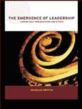 The Emergence of Leadership : Linking Self-Organization and Ethics, Griffin, Douglas, 0415249171