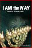 I AM the Way : Essential Hebrew Roots, Chartrand, Paulette, 0982459173