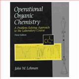 Operational Organic Chemistry : A Problem-Solving Approach to the Laboratory Course, Lehman, John W., 0138419175