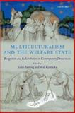 Multiculturalism and the Welfare State : Recognition and Redistribution in Contemporary Democracies, , 0199289174