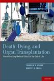 Death, Dying, and Organ Transplantation : Reconstructing Medical Ethics at the End of Life, Miller, Franklin G. and Truog, Robert D., 019973917X
