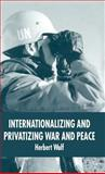 Internationalizing and Privatizing War and Peace, Wulf, Herbert, 1403949174