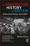 An Immigration History of Britain : Multicultural Racism since 1800, Panayi, Panikos, 1405859172