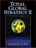 Total Global Strategy II : Updated for the Internet and Service Era, Yip, George S., 0130179175