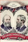 The Liberal Unionist Party : A History, Cawood, Ian, 1848859171