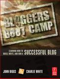 Blogger's Boot Camp : Learning How to Build, Write, and Run a Successful Blog, White, Charlie and Biggs, John, 0240819179