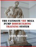 The Ultimate VRT Mega Pump Bodybuilding Training System, Greg Mangan, 1475209177
