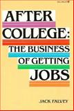 After College : The Business of Getting Jobs, Falvey, Jack, 0913589179
