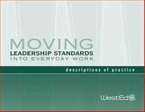 Moving Leadership Standards into Everyday Work : Descriptions of Practice, WestEd, 0914409174