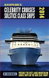 An in-Depth Guide to Celebrity Cruises Solstice Class Ships - 2014 Edition, Rick Bissell, 1492269174
