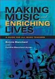 Making Music and Enriching Lives : A Guide for All Music Teachers, Blanchard, Bonnie, 0253219175