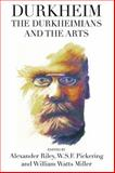 Durkheim, the Durkheimians, and the Arts, W.S.F. Pickering, Alexander Riley, Willie Watts Miller, 0857459171