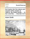 An Inquiry into the Nature and Causes of the Wealth of Nations by Adam Smith, In, Adam Smith, 1140949179
