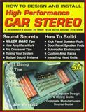How to Design and Install High Performance Car Stereo : A Beginner's Guide to High Tech Auto Sound Systems, Pettitt, Joe, 1884089178