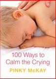 100 Ways to Calm the Crying, Pinky McKay, 0143009176