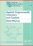 Applied Organometallic Chemistry and Catalysis, Whyman, Robin, 0198559178