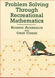 Problem Solving Through Recreational Mathematics, Averbach, Bonnie and Chein, Orin, 0486409171