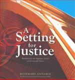 A Setting for Justice : Building for the Supreme Court of New South Wales, Annable, Rosemary, 0868409170
