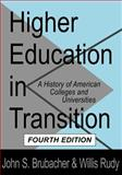 Higher Education in Transition : A History of American Colleges and Universities, Brubacher, John S. and Rudy, Willis, 1560009179