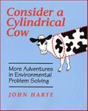 Consider a Cylindrical Cow : More Adventures in Environmental Problem Solving, Harte, John, 1891389173