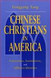 Chinese Christians in America : Conversion, Assimilation, and Adhesive Identities, Yang, Fenggang, 0271019174