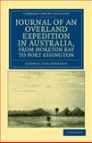 Journal of an Overland Expedition in Australia, from Moreton Bay to Port Essington : A Distance of Upwards of 3000 Miles, During the Years 1844-1845, Leichhardt, Ludwig, 1108039170