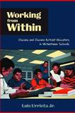 Working from Within : Chicana and Chicano Activist Educators in Whitestream Schools, Urrieta Jr., Luis, 0816529175