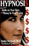 Hypnosis : How to Put a Smile on Your Face and Money in Your Pocket, Stockwell, Shelley L., 0912559179
