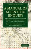 A Manual of Scientific Enquiry : Prepared for the Use of Her Majesty's Navy and Adapted for Travellers in General, , 1108029175