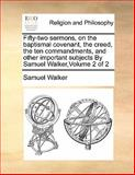 Fifty-Two Sermons, on the Baptismal Covenant, the Creed, the Ten Commandments, and Other Important Subjects by Samuel Walker,Volume 2, Samuel Walker, 1170169171