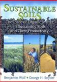Sustainable Soil : The Place of Organic Matter in Sustaining Soils and Their Productivity, Wolf, Benjamin and Snyder, George H., 1560229179