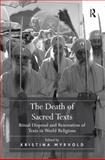 The Death of Sacred Texts : Ritual Disposal and Renovation of Texts in World Religions, Myrvold, Kristina, 0754669181