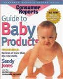 Guide to Baby Products, Sandy Jones and Consumer Reports Books Editors, 0890439184