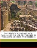 Mathematical and Physical Tables, for the Use of Students in Technical Schools and Colleges, James P. Wrapson and William Winson Haldane Gee, 1147839182