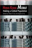 Hong Kong Mobile : Making a Global Population, Ku, Agnes S., 9622099181