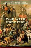War with Hannibal : Authentic Latin Prose for the Beginning Student, Beyer, Brian and Eutropius, 0300139187