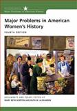 Major Problems in American Women's History : Documents and Essays, Norton, Mary Beth and Alexander, Ruth M., 0618719180