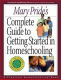 Mary Pride's Complete Guide to Getting Started in Homeschooling, Mary Pride, 0736909184