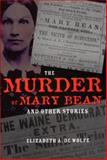 The Murder of Mary Bean and Other Stories, Elizabeth A. De Wolfe, 0873389182