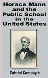 Horace Mann and the Public School in the United States, Gabriel Compayre, 0898759188