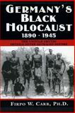 Germany's Black Holocaust: 1890-1945, Firpo Carr, 1477599185