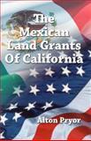 The Mexican Land Grants of California, Alton Pryor, 1494949180