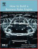 How to Build a Business Rules Engine : Extending Application Functionality Through Metadata Engineering, Chisholm, Malcolm, 1558609180