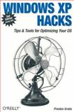 Windows XP Hacks : Tips and Tools for Customizing and Optimizing Your OS, Gralla, Preston, 0596009186