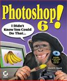 Photoshop 6! : I Didn't Know You Could Do That..., Busch, David D., 0782129188