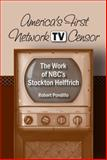America's First Network TV Censor : The Work of NBC's Stockton Helffrich, Pondillo, Robert, 0809329182