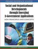 Social and Organizational Developments Through Emerging E-Government Applications : New Principles and Concepts, Vishanth Weerakkody, 1605669180