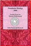 Foundation Theology 2006 : Faculty Essays for Ministry Professionals, , 1929569181