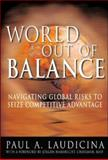 World Out of Balance : Navigating Global Risks to Seize Competitive Advantage, Laudicina, Paul A., 0071439188