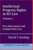 Intellectual Property Rights in EU Law Vol. 1 : Free Movement and Competition Law, Keeling, David T., 0198259182